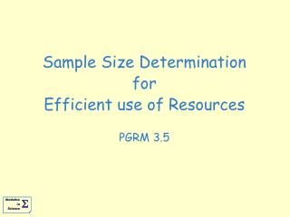 Sample Size Determination for Efficient use of Resources  PGRM 3.5