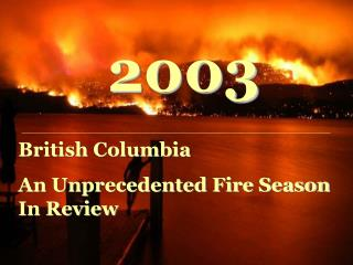 2003 British Columbia: An Unprecedented Fire Season in Review