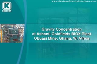 Gravity Concentration  at Ashanti Goldfields BIOX Plant Obuasi Mine; Ghana, W. Africa