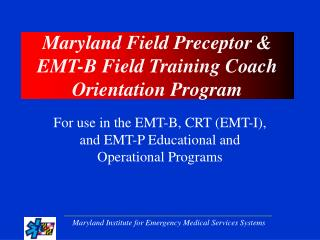 Maryland Field Preceptor  EMT-B Field Training Coach Orientation Program