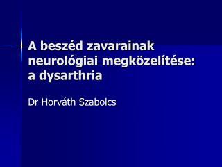 A besz d zavarainak neurol giai megk zel t se: a dysarthria