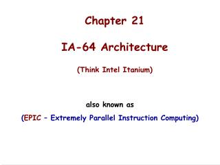 Chapter 21  IA-64 Architecture  Think Intel Itanium