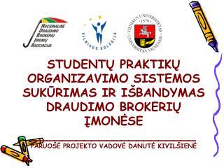 Studentu praktiku organizavimo sistemos sukurimas ir i bandymas draudimo bRokeriu imonese ______________________ paruo e