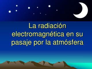 La radiaci n electromagn tica en su pasaje por la atm sfera