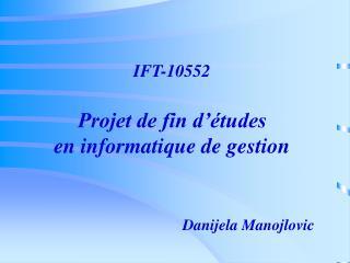 IFT-10552  Projet de fin d  tudes  en informatique de gestion               Danijela Manojlovic
