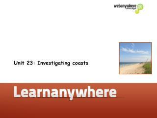 Unit 23: Investigating coasts