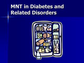 MNT in Diabetes and Related Disorders