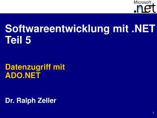 Softwareentwicklung mit  Teil 5   Datenzugriff mit ADO   Dr. Ralph Zeller