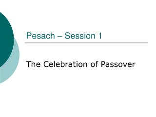 Pesach   Session 1