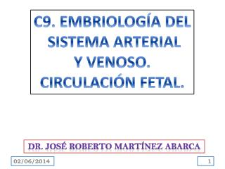 C9. EMBRIOLOG A DEL  SISTEMA ARTERIAL Y VENOSO. CIRCULACI N FETAL.