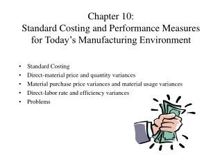 Chapter 10: Standard Costing and Performance Measures for Today s Manufacturing Environment