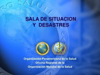 SALA DE SITUACION  Y  DESASTRES