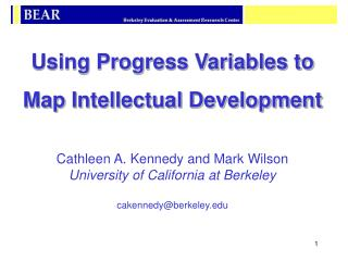 Using Progress Variables to  Map Intellectual Development  Cathleen A. Kennedy and Mark Wilson University of California