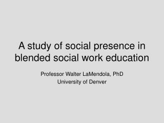 A study of social presence in blended social work education