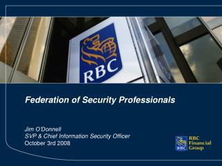 Federation of Security Professionals    Jim O Donnell SVP  Chief Information Security Officer October 3rd 2008