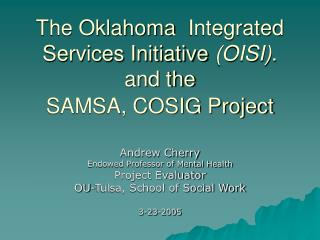 The Oklahoma  Integrated Services Initiative OISI. and the SAMSA, COSIG Project
