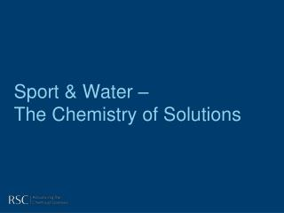 Sport  Water    The Chemistry of Solutions