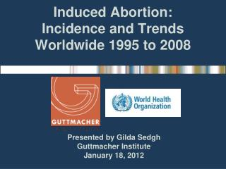 Induced Abortion:  Incidence and Trends Worldwide 1995 to 2008