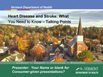 Heart Disease and Stroke: What          You Need to Know   Talking Points