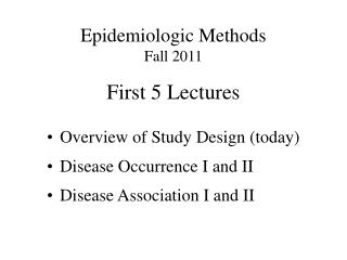 Epidemiologic Methods Fall 2011  First 5 Lectures