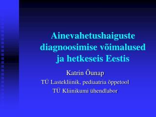 Ainevahetushaiguste diagnoosimise v imalused  ja hetkeseis Eestis