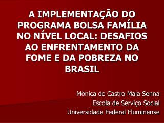 A IMPLEMENTA  O DO PROGRAMA BOLSA FAM LIA NO N VEL LOCAL: DESAFIOS AO ENFRENTAMENTO DA FOME E DA POBREZA NO BRASIL