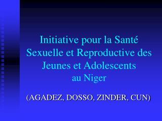 Initiative pour la Sant  Sexuelle et Reproductive des Jeunes et Adolescents au Niger
