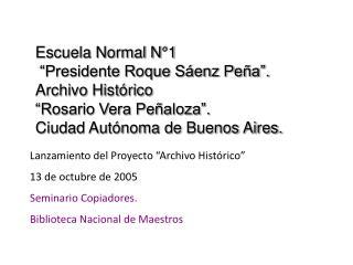Escuela Normal N 1   Presidente Roque S enz Pe a . Archivo Hist rico  Rosario Vera Pe aloza .  Ciudad Aut noma de Buenos