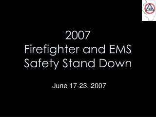 2007 Firefighter and EMS Safety Stand Down