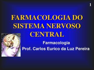 FARMACOLOGIA DO SISTEMA NERVOSO CENTRAL