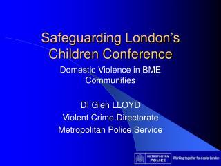 Safeguarding London s Children Conference