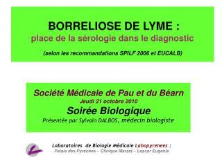BORRELIOSE DE LYME :  place de la s rologie dans le diagnostic selon les recommandations SPILF 2006 et EUCALB