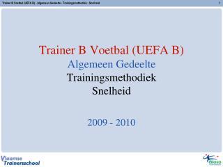 Trainer B Voetbal UEFA B Algemeen Gedeelte Trainingsmethodiek Snelheid