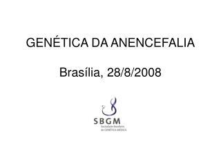 GEN TICA DA ANENCEFALIA  Bras lia, 28