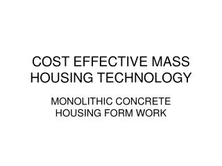 COST EFFECTIVE MASS HOUSING TECHNOLOGY