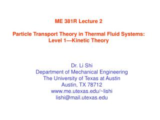 ME 381R Lecture 2  Particle Transport Theory in Thermal Fluid Systems: Level 1 Kinetic Theory