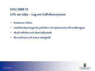 SOU 2008:15 LOV att v lja   Lag om Valfrihetssystem