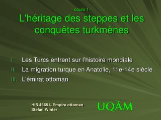 - cours 1 - Lh ritage des steppes et les conqu tes turkm nes