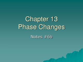 Chapter 13 Phase Changes