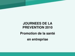 JOURNEES DE LA PREVENTION 2010 Promotion de la sant   en entreprise
