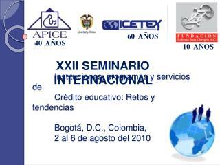 Instituciones, programas y servicios de  Cr dito educativo: Retos y tendencias    Bogot , D.C., Colombia,   2 al 6 de ag