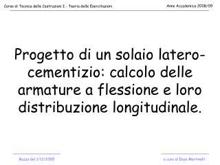 Progetto di un solaio latero-cementizio: calcolo delle armature a flessione e loro distribuzione longitudinale.