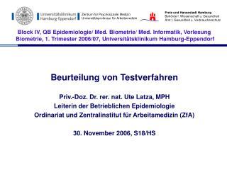 Beurteilung von Testverfahren   Priv.-Doz. Dr. rer. nat. Ute Latza, MPH Leiterin der Betrieblichen Epidemiologie Ordinar