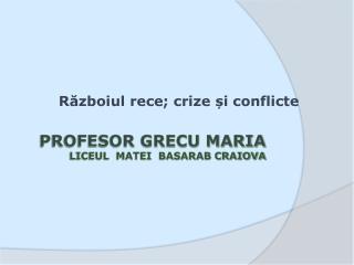 Profesor grecu maria     liceul  matei  basarab craiova