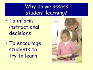 Why do we assess  student learning