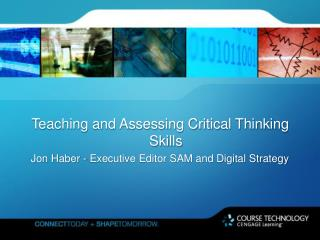 Teaching and Assessing Critical Thinking Skills Jon Haber - Executive Editor SAM and Digital Strategy