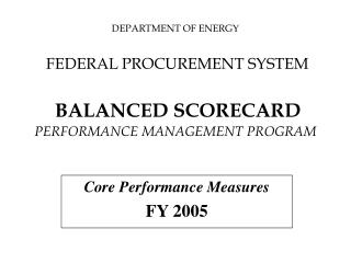 DEPARTMENT OF ENERGY   FEDERAL PROCUREMENT SYSTEM   BALANCED SCORECARD PERFORMANCE MANAGEMENT PROGRAM