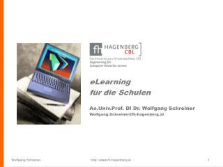 ELearning f r die Schulen  Ao.Univ.Prof. DI Dr. Wolfgang Schreiner Wolfgang.Schreinerfh-hagenberg.at
