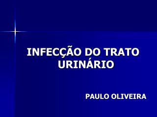 INFEC  O DO TRATO URIN RIO   PAULO OLIVEIRA