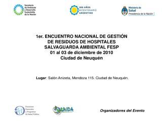 1er. ENCUENTRO NACIONAL DE GESTI N DE RESIDUOS DE HOSPITALES SALVAGUARDA AMBIENTAL FESP 01 al 03 de diciembre de 2010 Ci